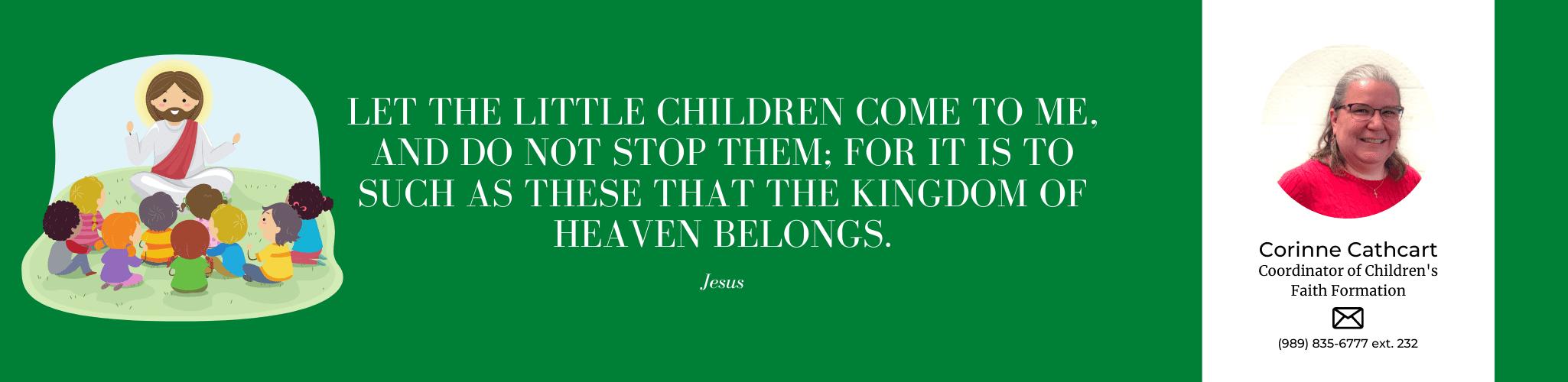 Corinne Cathcart Coordinator of Children's Faith Formation Phone: 989-835-6777 ext 232
